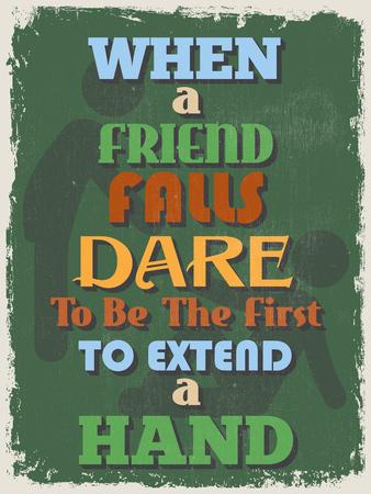 osare: Retro Vintage Motivational Poster preventivo. Quando l'amico del Niagara coraggio di essere il primo a tendere una mano. Effetti grunge pu� essere facilmente rimosso per un look pi� pulito. Illustrazione vettoriale Vettoriali