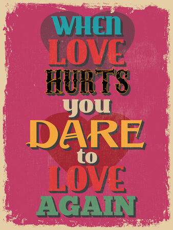 Retro Vintage Motivational Quote Poster. When Love Hurts You Dare To Love Again. Grunge effects can be easily removed for a cleaner look. Vector illustration