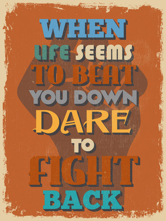 down beat: Retro Vintage Motivational Quote Poster. When Life Seems To Beat You Down Dare To Fight Back. Grunge effects can be easily removed for a cleaner look. Vector illustration