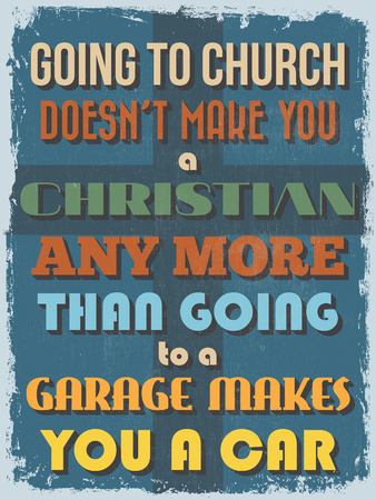 Retro Vintage Motivational Quote Poster. Going to Church Doesn't Make You a Christian Any More Than Going to a Garage Makes You a Car. Grunge can be easily removed. Vector illustration  イラスト・ベクター素材