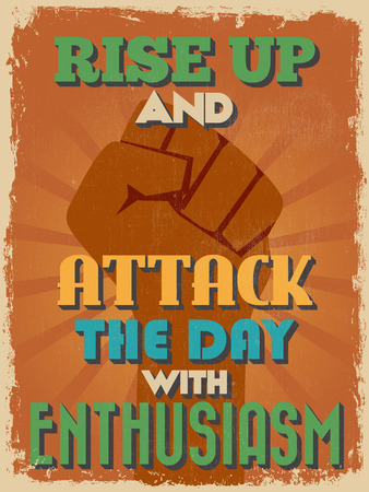 Retro Vintage Motivational Quote Poster. Rise Up and Attack The Day With Enthusiasm. Grunge effects can be easily removed for a cleaner look. Vector illustration