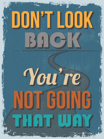 Retro Vintage Motivational Quote Poster. Dont Look Back Youre Not Going That Way. Grunge effects can be easily removed for a cleaner look. Vector illustration Illustration