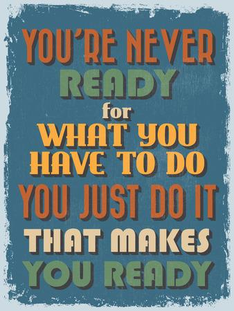 sayings: Retro Vintage MotievenCitaat Poster. Je bent nooit klaar voor wat je hoeft te doen doe je het gewoon, dat maakt je klaar. Grungegevolgen kan gemakkelijk worden verwijderd. Vector illustratie