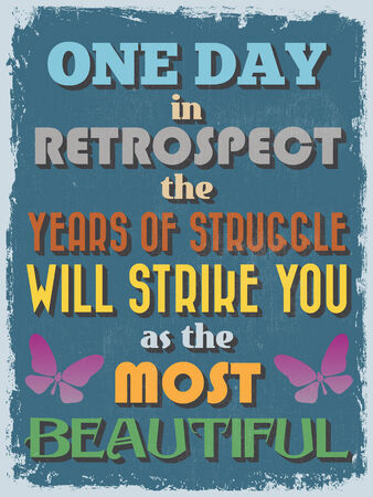 retrospect: Retro Vintage Motivational Quote Poster. One Day in Retrospect The Years of Struggle Will Strike You as The Most Beautiful. Grunge effects can be easily removed. Vector illustration