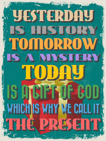 call history: Retro Vintage Motivational Quote Poster. Yesterday is History Tomorrow is a Mystery Today is a Gift of God Which is Why We Call It The Present. Vector illustration