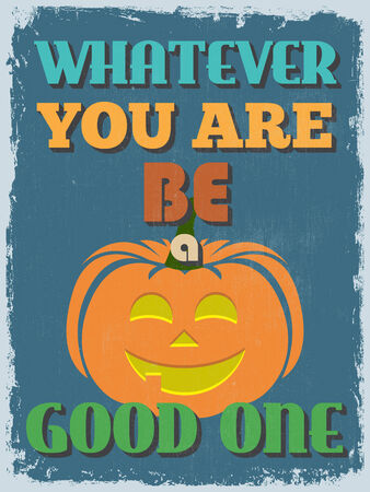 whatever: Retro Vintage Motivational Quote Poster. Whatever You Are Be a Good One. Grunge effects can be easily removed for a cleaner look. Vector illustration Illustration