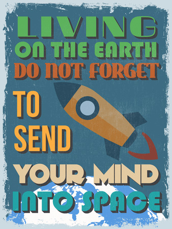 not to forget: Retro Vintage Motivational Quote Poster. Living On The Earth Do Not Forget To Send Your Mind Into Space. Grunge effects can be easily removed. Vector illustration Illustration