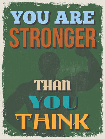 stronger: Retro Vintage Motivational Quote Poster. You Are Stronger Than You Think. Grunge effects can be easily removed for a cleaner look. Vector illustration