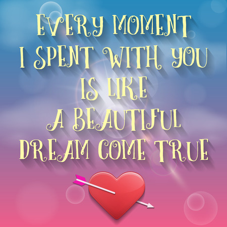 day dream: Valentines day greetings card. Every Moment I Spent With You is Like a Beautiful Dream Come True. Vector illustration