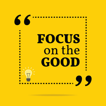 Inspirational motivational quote. Focus on the good. Simple trendy design.