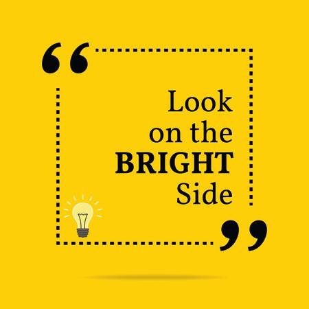 inspiracion: Cita de motivaci�n inspirada. Mirar el lado brillante. Dise�o de moda simple.