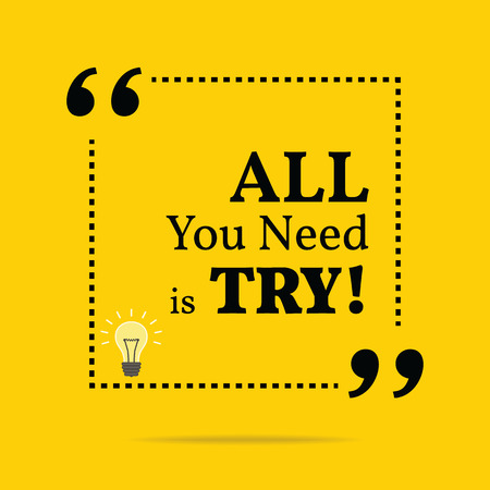 essayer: Inspirational motivational quote. All you need is try. Simple trendy design.
