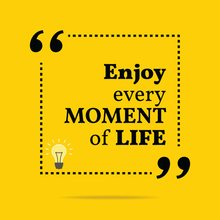 moment: Inspirational motivational quote. Enjoy every moment of life. Simple trendy design. Illustration