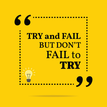 try: Inspirational motivational quote. Try and fail but dont fail to try. Simple trendy design. Illustration
