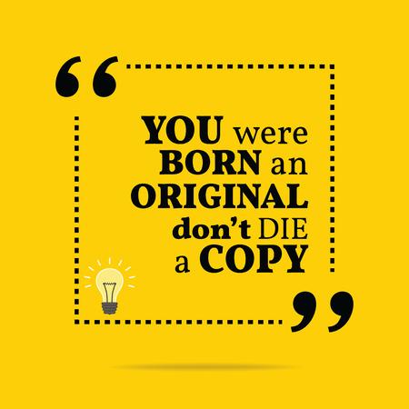Inspirational motivational quote. You were born an original don't die a copy. Simple trendy design. Illustration