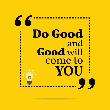 Inspirational motivierend Zitat. Tue Gutes und gut zu dir kommen. Einfache trendiges Design. Illustration