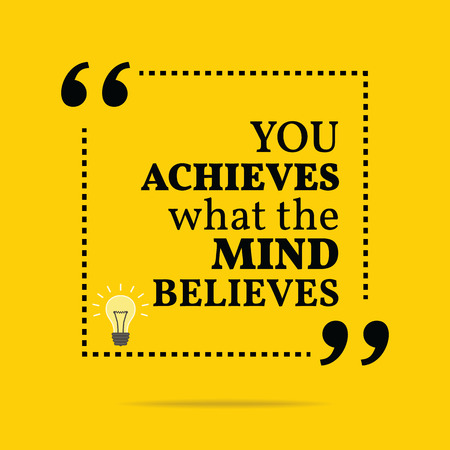 believes: Inspirational motivational quote. You achieves what mind believes. Simple trendy design.