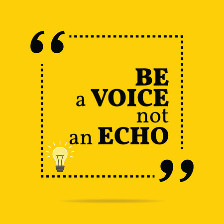 echo: Inspirational motivational quote. Be a voice not an echo. Simple trendy design.
