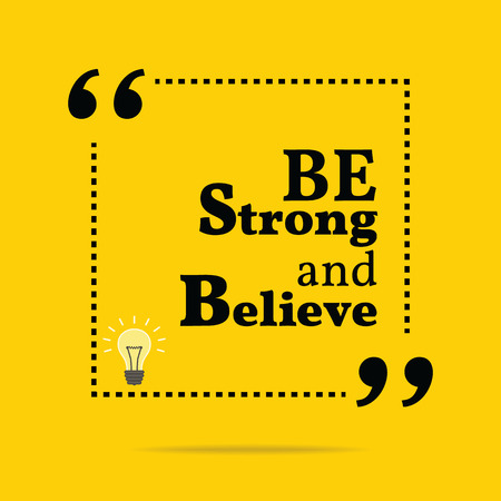motivation icon: Inspirational motivational quote. Be strong and believe. Simple trendy design.