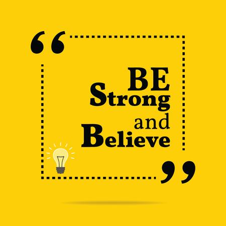 Inspirerende motievencitaat. Wees sterk en geloven. Eenvoudig trendy design.