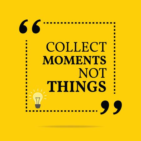 to collect: Inspirational motivational quote. Collect moments not things. Simple trendy design.