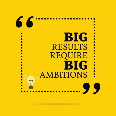 Inspirational motivational quote. Big results require big ambitions. Simple trendy design.