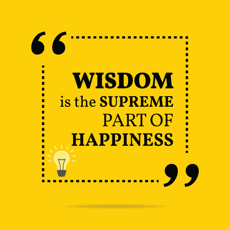 supreme: Inspirational motivational quote. Wisdom is the supreme part of happiness. Simple trendy design. Illustration