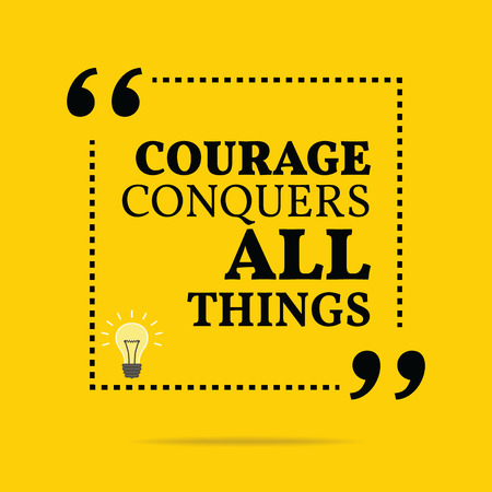 courage: Inspirational motivational quote. Courage conquers all things. Simple trendy design.