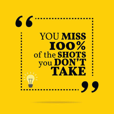 Inspirational motivational quote. You miss 100% of the shots you don't take. Simple trendy design.