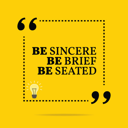 brief: Inspirational motivational quote. Be sincere be brief be seated. Simple trendy design. Illustration