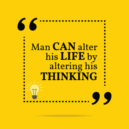 alter: Inspirational motivational quote. Man can alter his life by altering his thinking. Simple trendy design. Illustration
