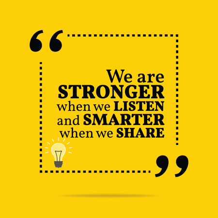stronger: Inspirational motivational quote. We are stronger when we listen and smarter when we share. Simple trendy design.