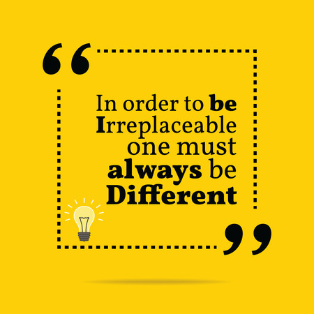 be different: Inspirational motivational quote. In order to be irreplaceable one must always be different. Simple trendy design. Illustration