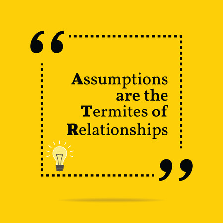 assumptions: Inspirational motivational quote. Assumptions are the termites of relationships. Simple trendy design. Illustration