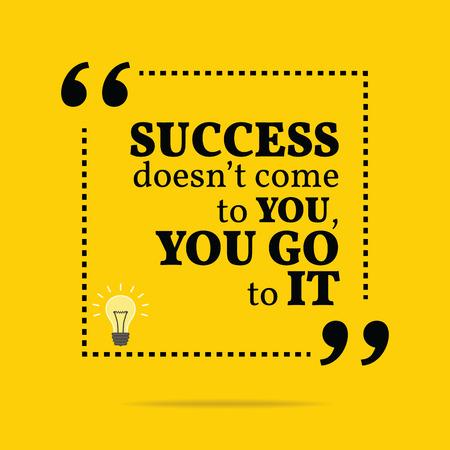 Inspirerende motievencitaat. Succes komt niet naar je toe komen, ga je naar het. Eenvoudig trendy design.