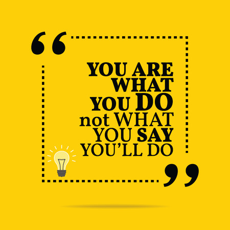 motivation: Inspirational motivational quote. You are what you do not what you say youll do. Simple trendy design. Illustration