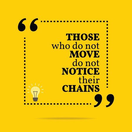 notice: Inspirational motivational quote. Those who do not move do not notice their chains. Simple trendy design.