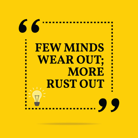 motivation icon: Inspirational motivational quote. Few minds wear out; more rust out. Simple trendy design.