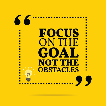 obstacles: Inspirational motivational quote. Focus on the goal not the obstacles. Simple trendy design.