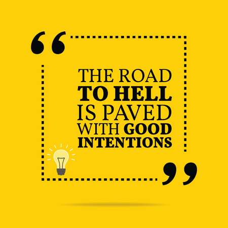 Inspirational motivational quote. The road to hell is paved with good intentions. Simple trendy design.