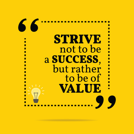 strive: Inspirational motivational quote. Strive not to be a success, but rather to be of value. Simple trendy design.