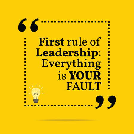 leadership: Inspirational motivational quote. First rule of leadership: everything is your fault. Simple trendy design.