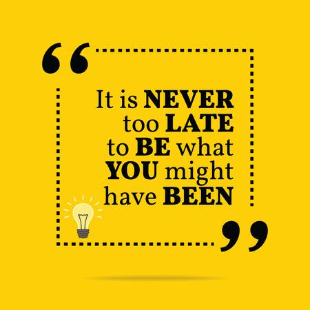 llegar tarde: Cita de motivaci�n inspirada. Nunca es demasiado tarde para ser lo que podr�a haber sido. Dise�o de moda simple.