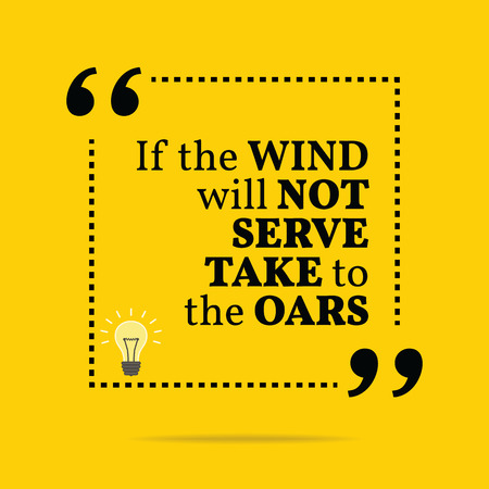 oars: Inspirational motivational quote. If the wind will not serve take to the oars. Simple trendy design.