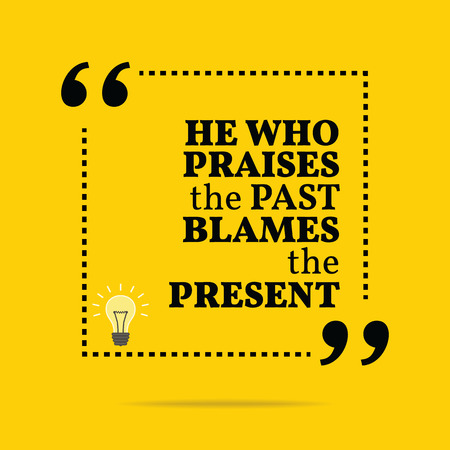 Inspirational motivational quote. He who praises the past blames the present. Simple trendy design. Illustration