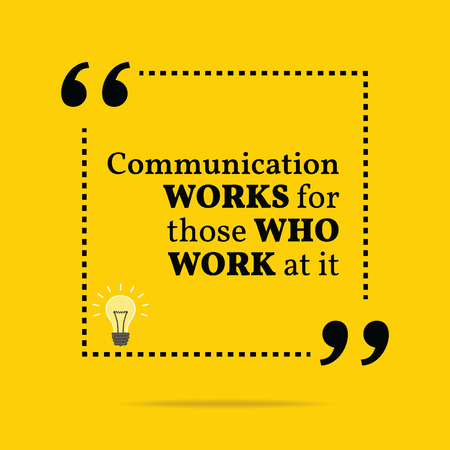 Inspirational motivational quote. Communication works for those who work at it. Simple trendy design.