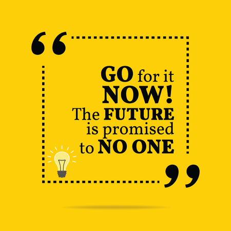 Inspirational motivational quote. Go for it now! The future is promised to no one. Simple trendy design.