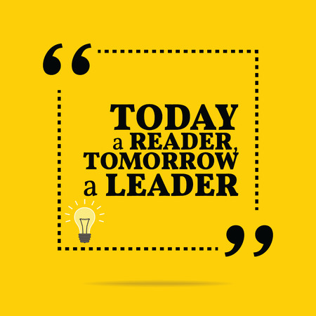 reader: Inspirational motivational quote. Today a reader, tomorrow a leader. Simple trendy design.