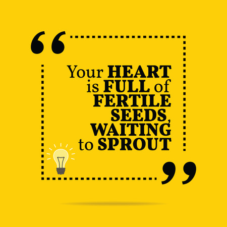 motivation icon: Inspirational motivational quote. Your heart is full of fertile seed, waiting to sprout. Simple trendy design.