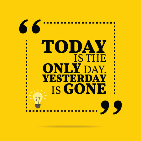 Inspirational motivational quote. Today is the only day. Yesterday is gone. Simple trendy design.